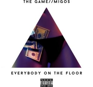 The Game - Everybody On The Floor Ft. Migos