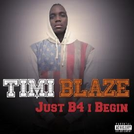 Timi Blaze - Just B4 I Begin
