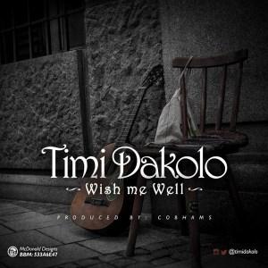 Timi Dakolo - Wish Me Well (Prod. By Cobhams Asuquo)
