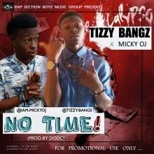 Tizzybangz - No Time Ft. Micky OJ