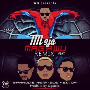 Tm9ja - Magawu (Remix) ft Reminisce, Vector & Sarkodie