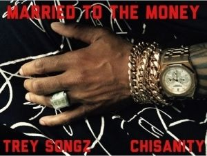 Trey Songz - Married To The Money Ft. Chisanity