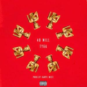 Tyga - 40 Mill (Prod. By Kanye West)