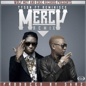 Tyson - Mercy (Remix) ft. Reminisce (Prod by Sarz)