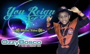 VIDEO: Ozzy Bosco – You Reign ft. Midnight Crew & Tee Mac