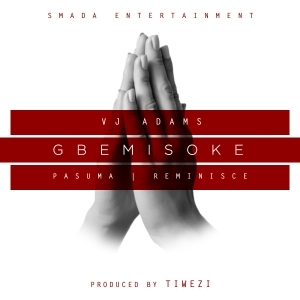 VJ Adams - Gbemisoke ft. Pasuma & Reminisce