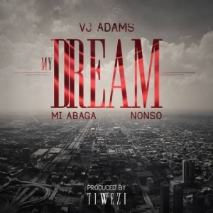 VJ Adams - My Dream Ft. Nonso & M.I Abaga