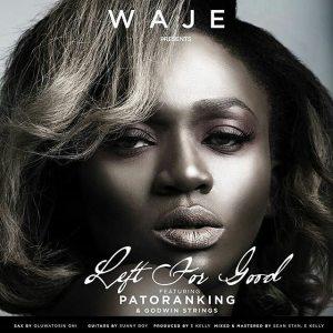 Waje - Left For Good Ft. Patoranking & Godwin Strings