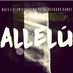 Wale - Allelu Ft. Reekado Banks, Olamide & Don Jazzy