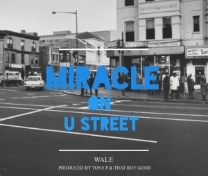 Wale - Miracle On U Street (Produced by Tone P & That Boy Good)