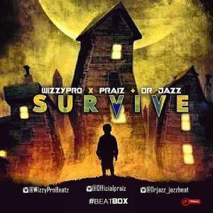 WizzyPro - Survive ft. Praiz & Dr Jazz