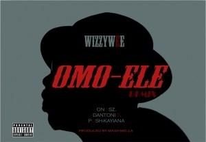 Wizzy Wee - Omo-Ele (Remix) Ft. Onosz, Dantonio & Porsh-Kayiana