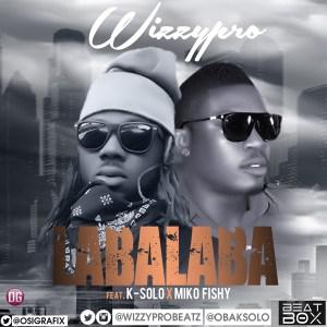 Wizzypro - Labalaba Ft. K-Solo & Miko Fishy