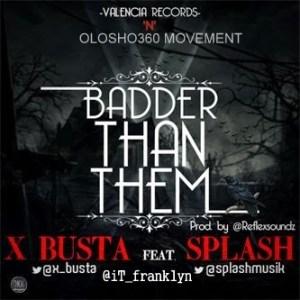 X-Busta - Badder Than Them ft Splash