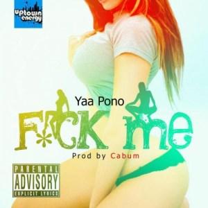 Yaa Pono - Fuck Me