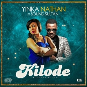Yinka Nathan - Kilode Ft. Sound Sultan