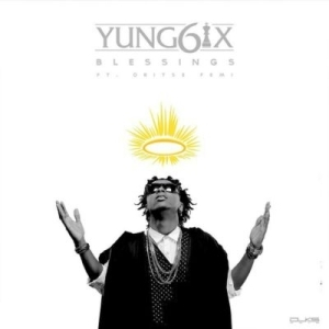 Yung6ix - Blessings Ft. Oritse Femi