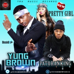 Yung Brown - Pretty Girl Ft. Patoranking (Prod. by Young D)
