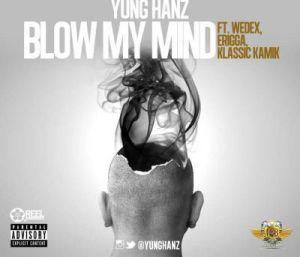 Yung Hanz - Blow My Mind ft. Wedex, Klassik Kamik & Erigga