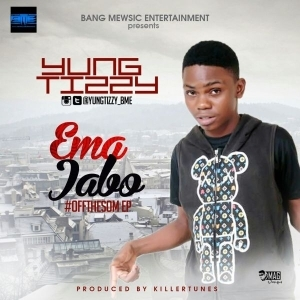 Yung Tizzy - Ema jabo (Prod by killertunes)