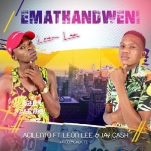 Acilento – Emathandweni ft Leon Lee & Jay Cash