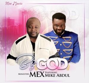 Minister Mex – Big God ft Mike Abdul