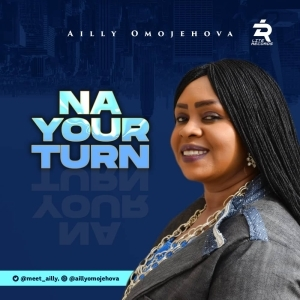 Ailly Omojehova – Na Your Turn