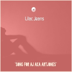 Lilac Jeans – Song For AJ Aka ArtJones (Original Mix)