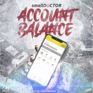 Small Doctor – Account Balance (Prod. by 2TBeatz)