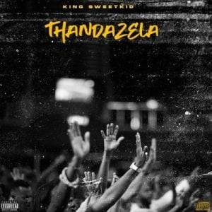 King SweetKid – Thandazela