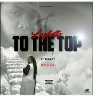 LaGhetto ft. Ceejay – To The Top