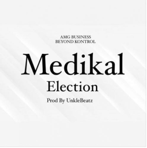 Medikal – Election (Prod. by Unkle Beatz)