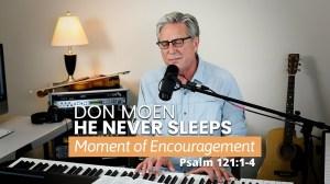 Don Moen – He Never Sleeps (Psalms 121 – Moment of Encouragement) (Music Video)