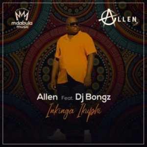 Allen – Inkinga Ikuphi Ft. DJ Bongz
