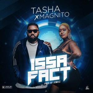 Tasha X Magnito – Issa Fact