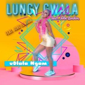 Lungy Gwala – Udlala Ngam Ft. Jobe London