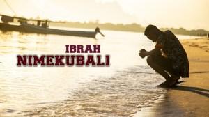 Ibraah – Nimekubali (Music Video)