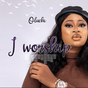 Oluchi – I Worship