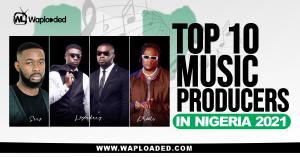 Top 10 Best Music Producers In Nigeria 2021