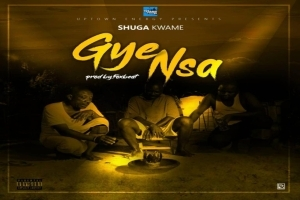 Shuga Kwame – Gye Nsa