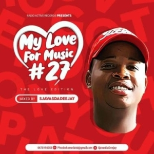 Sjavas Da Deejay – My Love For Music Vol. 27 Mix (The Love Edition)