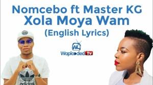 Nomcebo - Xola Moya Wam (English Lyrics) .ft Master KG (Lyrics Video)