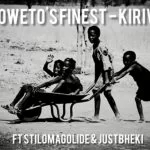 Soweto's Finest – Kirivai ft Stillmagolide & Justbheki