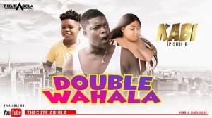 TheCute Abiola – KABI Episode 6 (DOUBLE WAHALA) (Comedy Video)