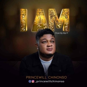 Princewill Chinonso – I Am