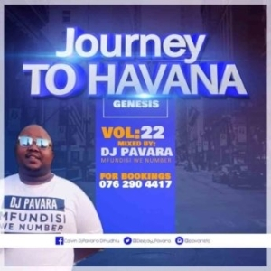 DJ Pavara – Journey to Havana Vol 22 Mix (Mfundisi we Number)