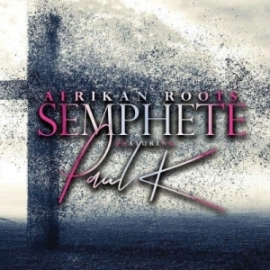 Afrikan Roots – Semphete ft. Paul K