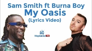 Sam Smith ft Burna Boy - My Oasis (LYRICS VIDEO)