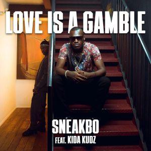 Sneakbo – Love Is A Gamble Ft. Kida Kudz