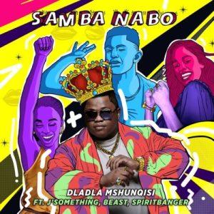 Dladla Mshunqisi – Samba Nabo ft. J Something, Beast & Spirit Banger
